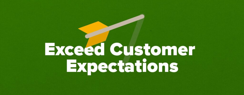 Exceed customers expectation by early service.